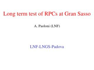 Long term test of RPCs at Gran Sasso A. Paoloni (LNF)