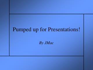 Pumped up for Presentations!