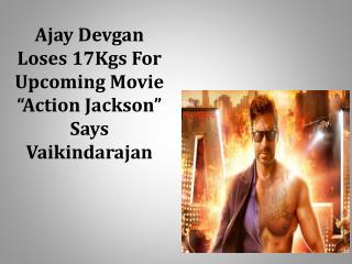 "Ajay Devgan Loses 17Kgs For Upcoming Movie ""Action Jackson"""