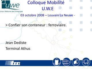 Colloque Mobilit�  U.W.E 03 octobre 2008 � Louvain La Neuve -