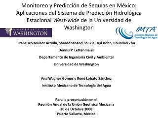 Francisco Muñoz Arriola, Shraddhanand Shukla, Ted Bohn, Chunmei Zhu  Dennis P. Lettenmaier