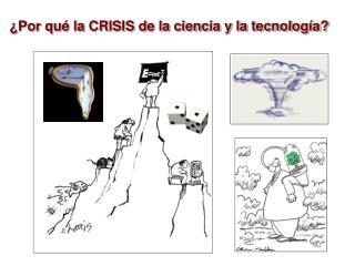 �Por qu� la CRISIS de la ciencia y la tecnolog�a?