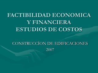 FACTIBILIDAD ECONOMICA Y FINANCIERA ESTUDIOS DE COSTOS