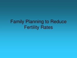 Family Planning to Reduce Fertility Rates