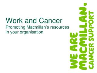 Work and Cancer Promoting Macmillan's resources in your organisation