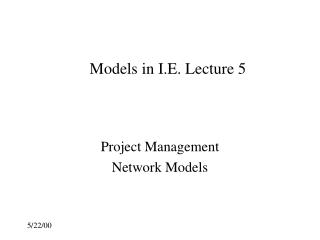 Models in I.E. Lecture 5