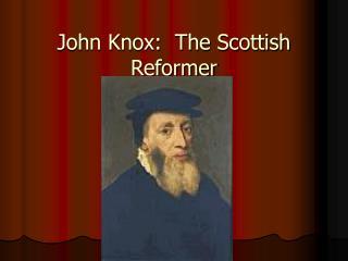 John Knox:  The Scottish Reformer