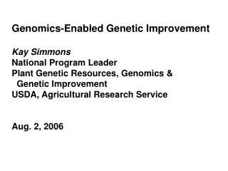 Genomics-Enabled Genetic Improvement Kay Simmons National Program Leader