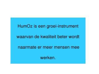 HumOz is een groei-instrument   waarvan de kwaliteit beter wordt   naarmate er meer mensen mee  werken.