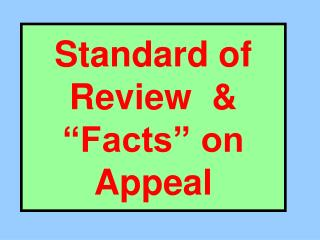 """Standard of Review  & """"Facts"""" on Appeal"""