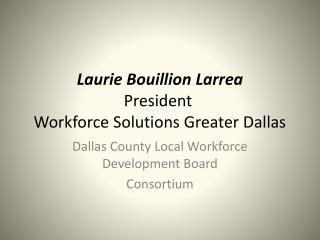 Laurie Bouillion  Larrea President Workforce Solutions Greater Dallas
