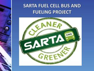 SARTA FUEL CELL BUS AND FUELING PROJECT
