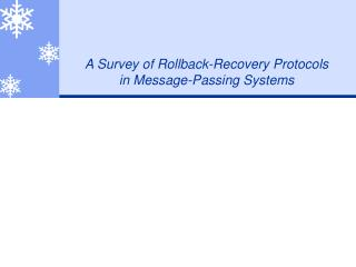 A Survey of Rollback-Recovery Protocols in Message-Passing Systems