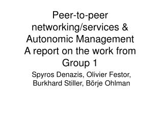 Peer-to-peer networking/services & Autonomic Management A report on the work from Group 1