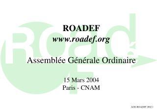 ROADEF roadef Assemblée Générale Ordinaire 15 Mars 2004 Paris - CNAM