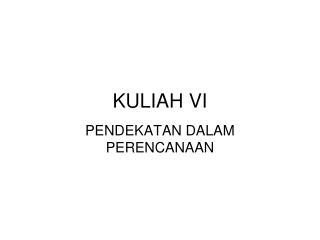KULIAH VI