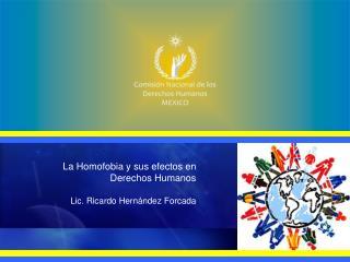 La Homofobia y sus efectos en   Derechos Humanos  Lic. Ricardo Hern ndez Forcada