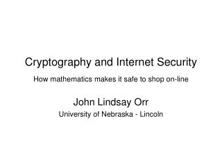 Cryptography and Internet Security How mathematics�makes it safe to shop on-line