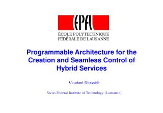 Programmable Architecture for the Creation and Seamless Control of    Hybrid Services