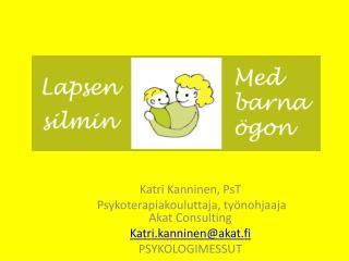 Katri Kanninen,  PsT  Psykoterapiakouluttaja, työnohjaaja Akat  C onsulting Katri.kanninen@akat.fi