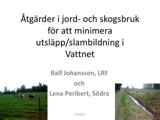 Åtgärder i jord- och skogsbruk för att minimera utsläpp/slambildning i  Vattnet