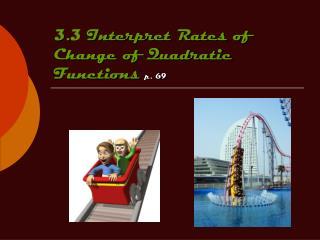 3.3 Interpret Rates of Change of Quadratic Functions p. 69