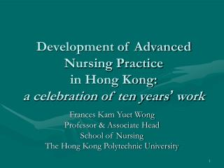 Development of Advanced Nursing Practice  in Hong Kong: a celebration of ten years '  work