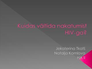 Kuidas vältida nakatumist HIV-ga?
