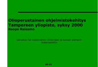 Olioperustainen ohjelmistokehitys Tampereen yliopisto, syksy 2000 Roope Raisamo