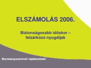 ELSZÁMOLÁS 2006. Biztonságosabb időskor –  felzárkózó nyugdíjak