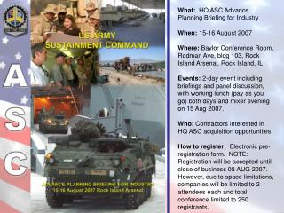 What:   HQ ASC Advance Planning Briefing for Industry When:  15-16 August 2007