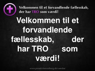 Velkommen til et forvandlende fællesskab,        der har TRO      som værdi!