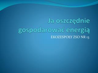 Ja oszczędnie gospodarować energią