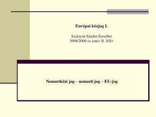 Európai közjog I. Szalayné Sándor Erzsébet 2008/2009-as tanév II. félév