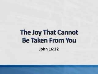 The Joy That Cannot Be Taken From You