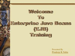 Welcome To  Enterprise Jave Beans  (EJB) Training