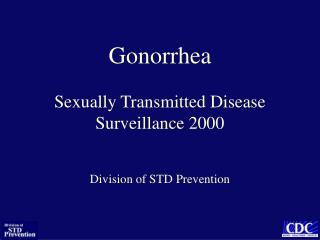 Gonorrhea  Sexually Transmitted Disease Surveillance 2000
