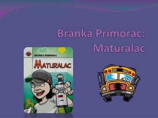 Branka Primorac: Maturalac
