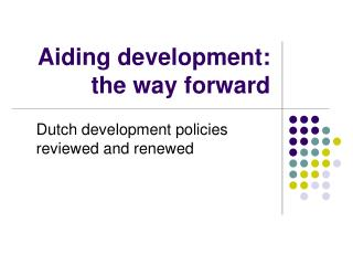 Aiding development: the way forward