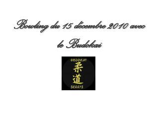 Bowling du 15 d�cembre 2010 avec le  Budokai