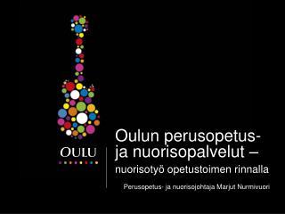 Oulun perusopetus- ja nuorisopalvelut –  nuorisotyö opetustoimen rinnalla