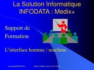 La Solution Informatique INFODATA :  Medix+