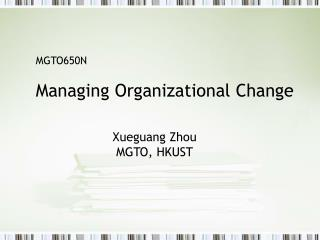 MGTO650N      Managing Organizational Change