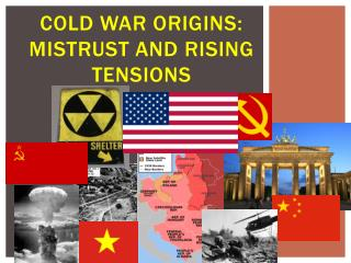 COLD WAR ORIGINS: Mistrust and Rising Tensions