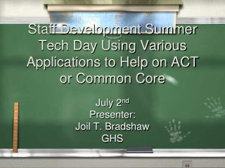 Staff Development Summer Tech Day Using Various Applications to Help on ACT or Common Core