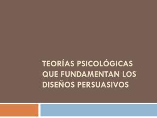 Teorías psicológicas que fundamentan los diseños persuasivos