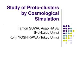 Study of Proto-clusters by Cosmological Simulation