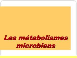 Les m tabolismes microbiens