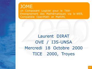 Laurent  DIRAT OVE  /  I3S-UNSA Mercredi  18  Octobre  2000 TICE   2000,  Troyes