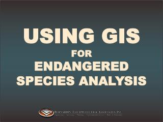 USING GIS FOR  ENDANGERED SPECIES ANALYSIS